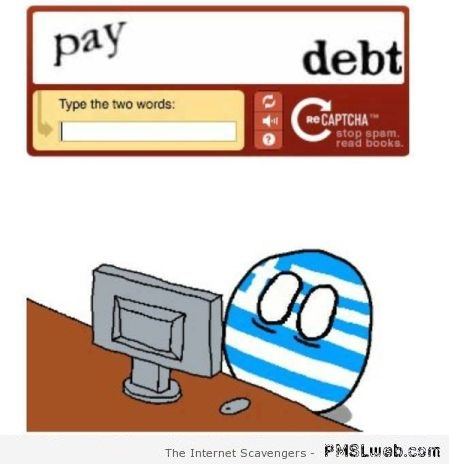 Funny pay debt Greek captcha – TGIF funnies at PMSLweb.com