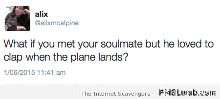 What if your soul mate claps when the plane lands at PMSLweb.com