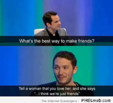 The best way to make friends humor at PMSLweb.com