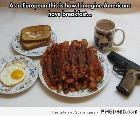 Funny how I imagine Americans have breakfast at PMSLweb.com