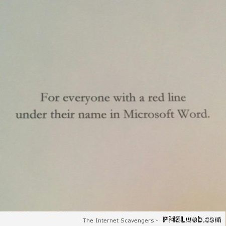 For everyone with a red line under their name in word at PMSLweb.com