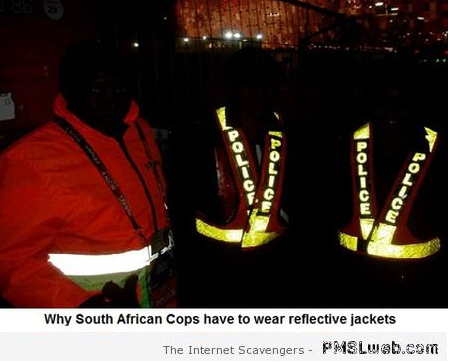 Funny why South African cops need to wear reflective jackets at PMSLweb.com