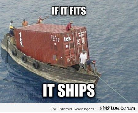 http://www.pmslweb.com/the-blog/wp-content/uploads/2015/07/26-if-it-fits-it-ships-meme.png