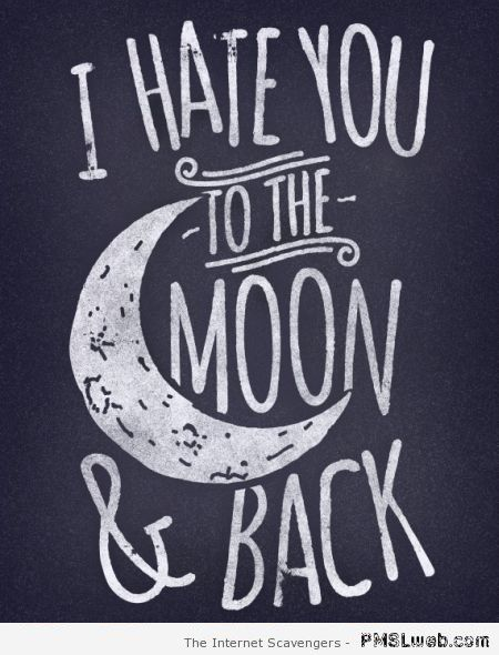 I hate you to the moon and back quote at PMSLweb.com