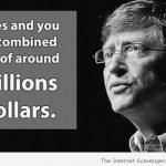 If you combined your fortune with Bill Gate's at PMSLweb.com