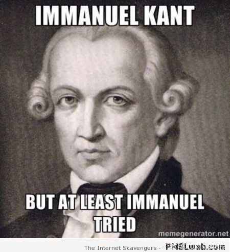 Immanuel kant meme – Tuesday LOL at PMSLweb.com