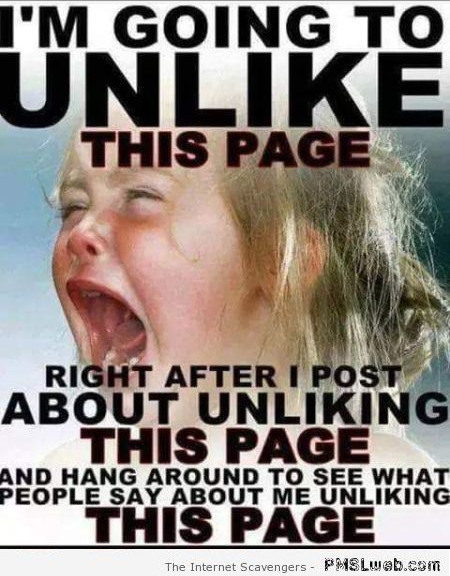 Funny I'm going to unlike this page at PMSLweb.com