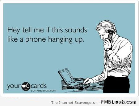 Tell me if this sounds like a phone hanging up ecard at PMSLweb.com