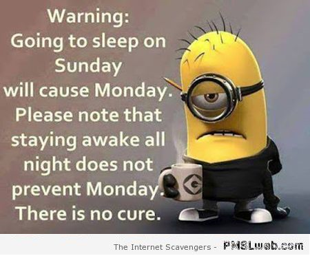 Funny going to sleep on Sunday warning – Monday mischief at PMSLweb.com
