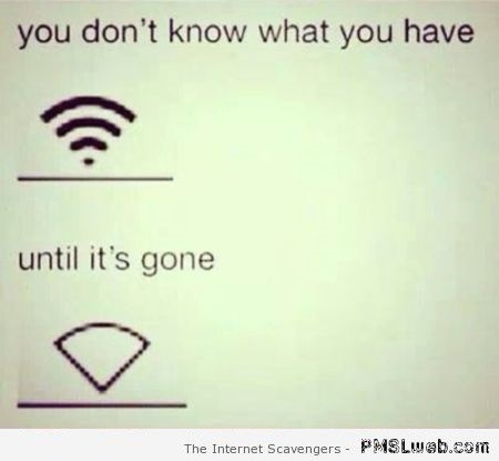 You don't know what you have WIFI quote – Monday guffaws at PMSLweb.com
