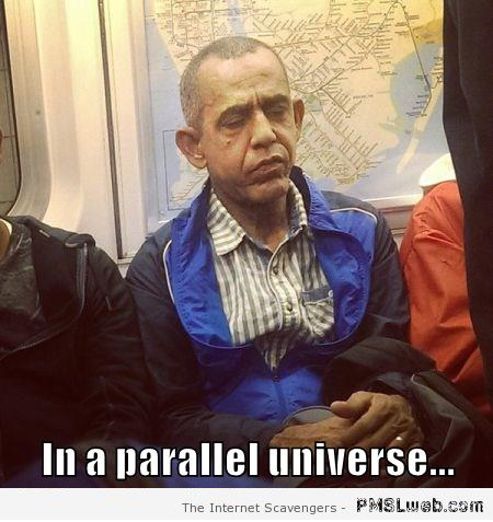 Obama in a parallel universe meme at PMSLweb.com