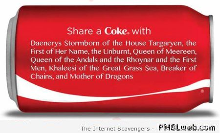 Share a coke with Daenerys humor – New week LOL at PMSLweb.com