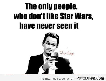 The only people who don't like Star Wars quote at PMSLweb.com