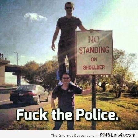 Funny f*ck the police sign meme at PMSLweb.com