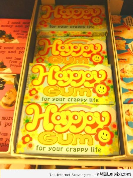 Happy gum for your crappy life humor