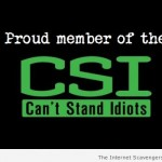 Funny CSI can't stand idiots at PMSLweb.com