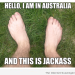 I'm in Australia and this is jackass meme at PMSLweb.com