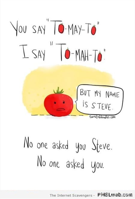 You say tomayto I say tomato humor at PMSLweb.com