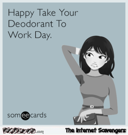 Happy take your deodorant to work day at PMSLweb.com
