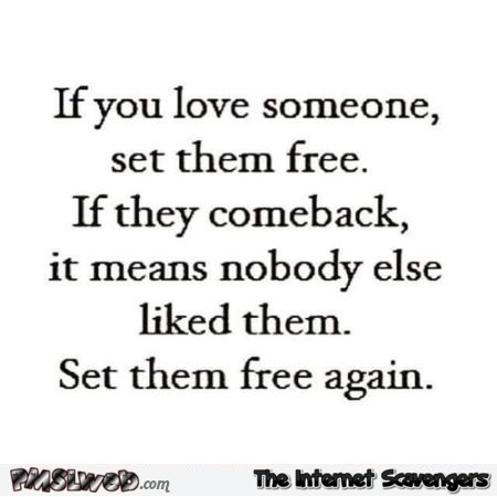 if you love someone set them free funny quote pmslweb