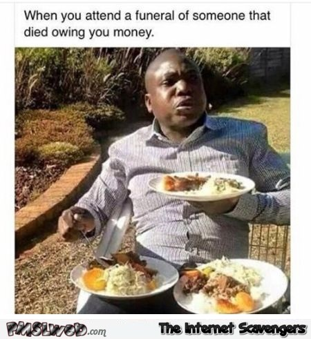 When someone dies owing you money humor at PMSLweb.com