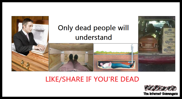 Like and share if you're dead humor at PMSLweb.com