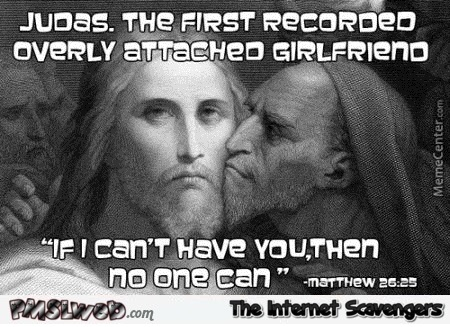 Judas overly attached girlfriend meme at PMSLweb.com