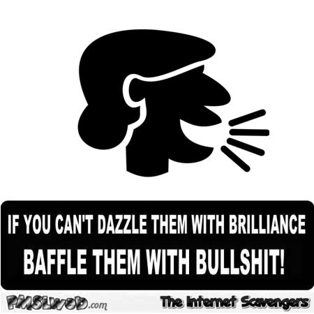 Baffle them with bullshit funny quote at PMSLweb.com