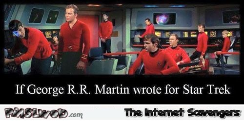 Funny if George RR Martin wrote for Star Trek at PMSLweb.com