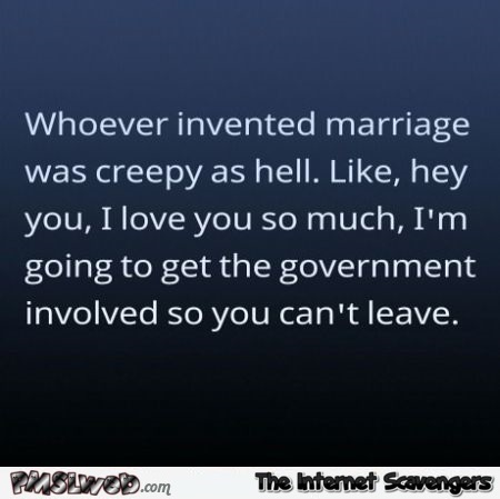 Whoever invented marriage funny quote – Monday humor at PMSLweb.com