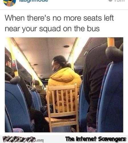 When there's no more seats left on the bus humor @PMSLweb.com