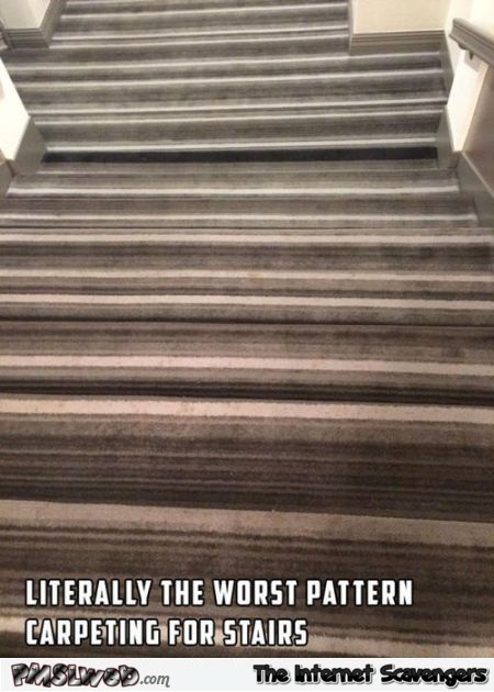 Worst pattern carpeting for stairs humor @PMSLweb.com