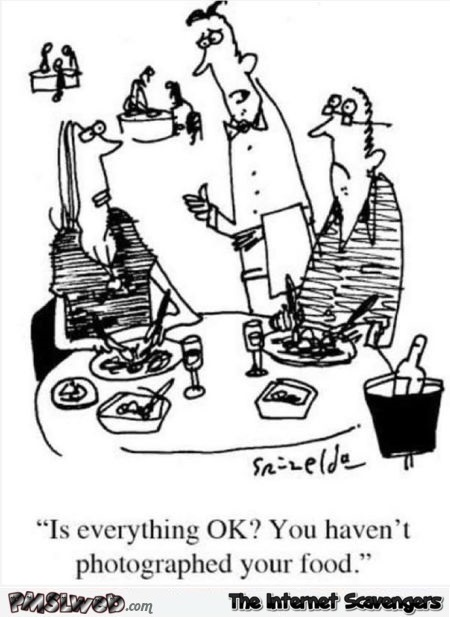 You haven't photographed your food cartoon – Hump day nonsense @PMSLweb.com