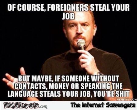 Foreigners steal your job funny meme @PMSLweb.com