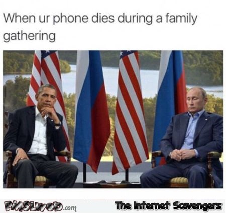 When your phone dies during a family gathering humor