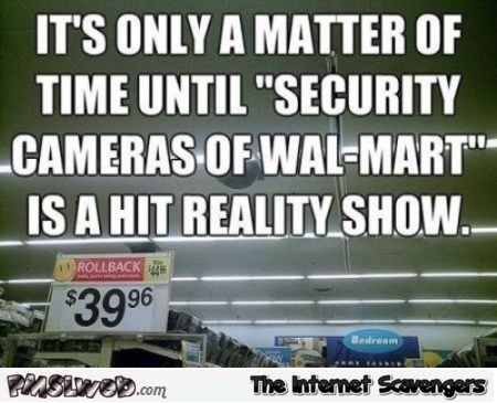 Walmart security cameras reality show meme @PMSLweb.com
