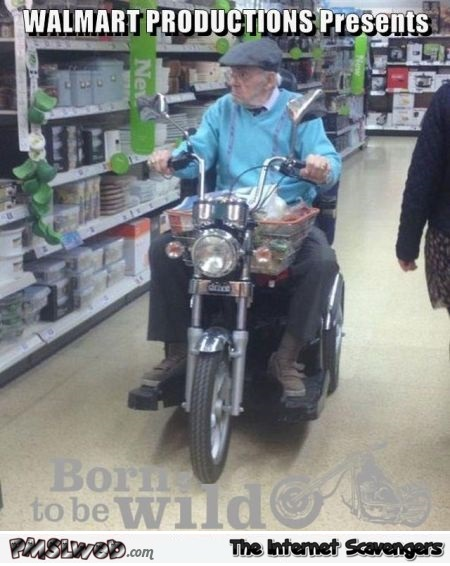 Funny walmart born to be wild @PMSLweb.com
