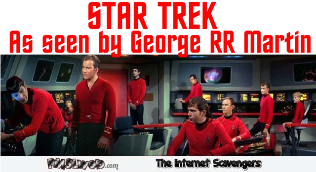 Star Trek as seen by George RR martin – Monday PMSL @PMSLweb.com