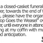 Funny pop goes the weasel casket quote @PMSLweb.com