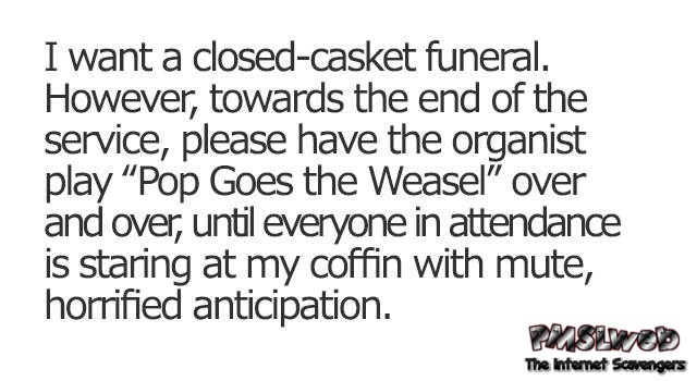 Funny pop goes the weasel casket quote