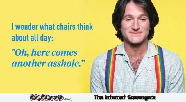 I wonder what chairs think about all day Robin William quote @PMSLweb.com