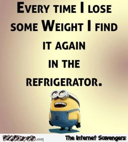 Every time I lose some weight funny quote @PMSLweb.com