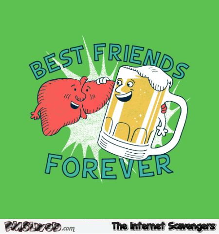 Liver and beer best friends forever