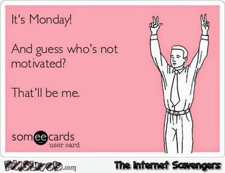 It's Monday funny ecard – Monday lolz @PMSLweb.com