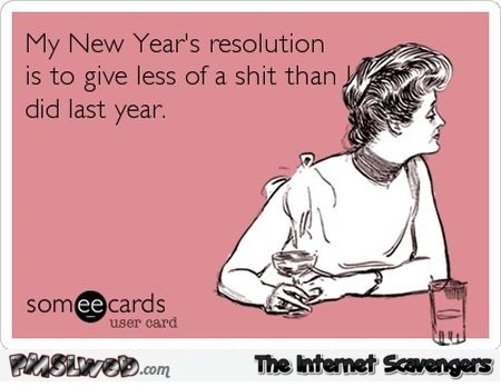 My new year resolution is to give less of a shit – New year humor @PMSLweb.com