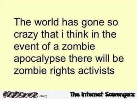 Funny zombie rights activists quote @PMSLweb.com
