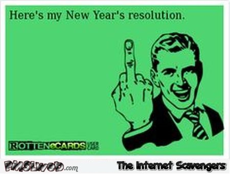 Hereu0027s My New Yearu0027s Resolution Sarcastic Ecard