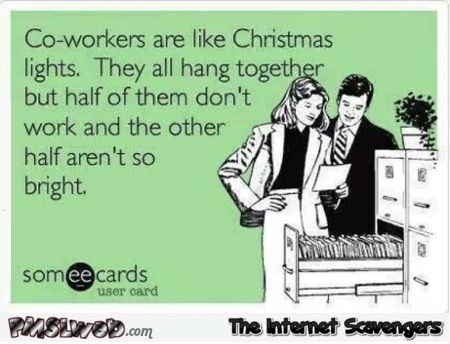 Co-workers are like Christmas lights sarcastic ecard @PMSLweb.com