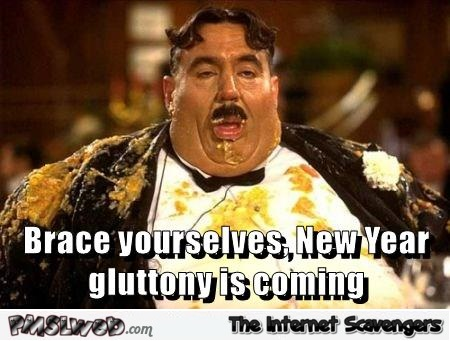 Brace yourselves New Year gluttony is coming meme @PMSLweb.com