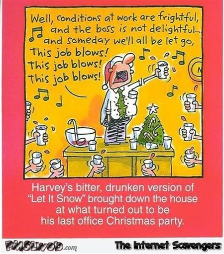 Drunken version of let it snow humor @PMSLweb.com